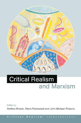 Critical Realism and Marxism - Critical Realism: Interventions Routledge Critical Realism (Hardback)