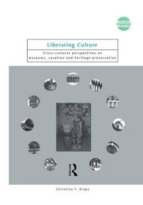 Liberating Culture: Cross-Cultural Perspectives on Museums, Curation and Heritage Preservation - Museum Meanings (Hardback)