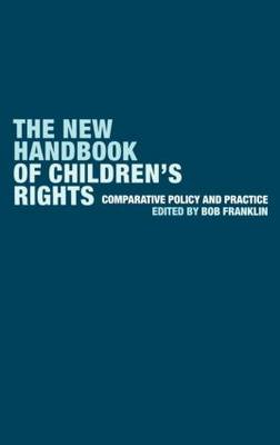 The New Handbook of Children's Rights: Comparative Policy and Practice (Hardback)