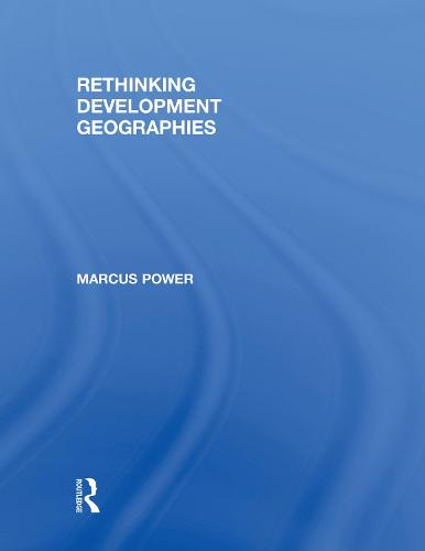Rethinking Development Geographies (Hardback)