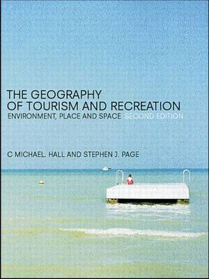 The Geography of Tourism and Recreation: Environment, Place and Space (Paperback)