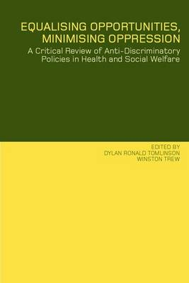Equalising Opportunities, Minimising Oppression: A Critical Review of Anti-Discriminatory Policies in Health and Social Welfare (Hardback)