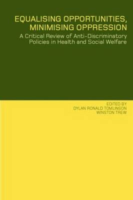 Equalising Opportunities, Minimising Oppression: A Critical Review of Anti-Discriminatory Policies in Health and Social Welfare (Paperback)
