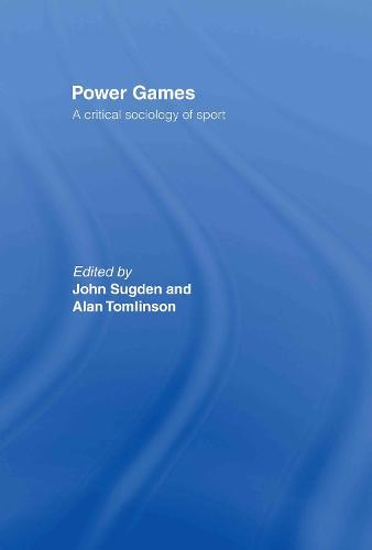 Power Games: A Critical Sociology of Sport (Hardback)