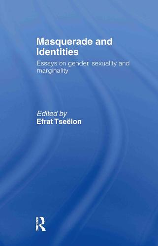Masquerade and Identities: Essays on Gender, Sexuality and Marginality (Hardback)