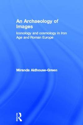 An Archaeology of Images: Iconology and Cosmology in Iron Age and Roman Europe (Hardback)
