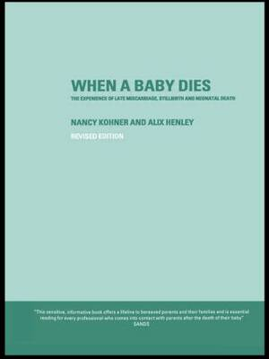 When A Baby Dies: The Experience of Late Miscarriage, Stillbirth and Neonatal Death (Paperback)