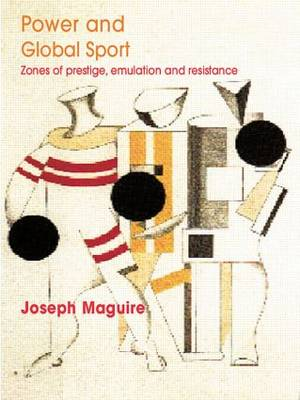 Power and Global Sport: Zones of Prestige, Emulation and Resistance (Paperback)
