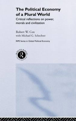 The Political Economy of a Plural World: Critical reflections on Power, Morals and Civilisation - RIPE Series in Global Political Economy (Hardback)