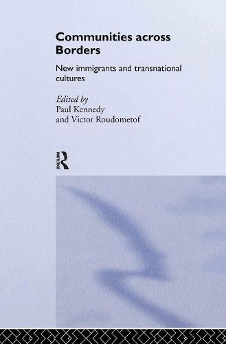 Communities Across Borders: New Immigrants and Transnational Cultures - Routledge Research in Transnationalism (Hardback)
