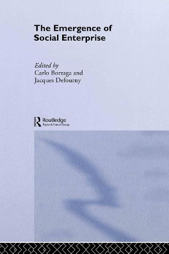 The Emergence of Social Enterprise - Routledge Studies in the Management of Voluntary and Non-Profit Organizations (Hardback)