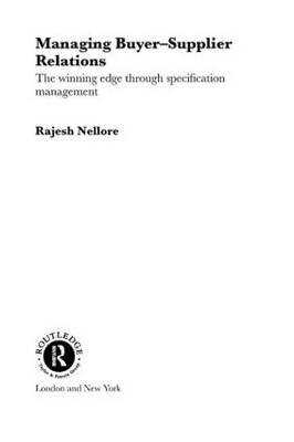 Managing Buyer-Supplier Relations: The Winning Edge Through Specification Management - Routledge Studies in Business Organizations and Networks (Hardback)