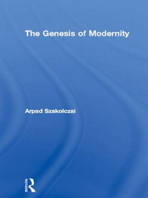 The Genesis of Modernity - Routledge Studies in Social and Political Thought (Hardback)