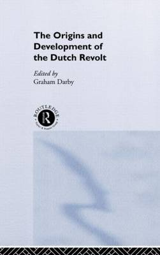 The Origins and Development of the Dutch Revolt (Hardback)