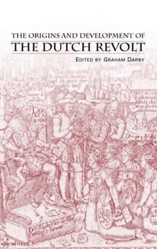 The Origins and Development of the Dutch Revolt (Paperback)