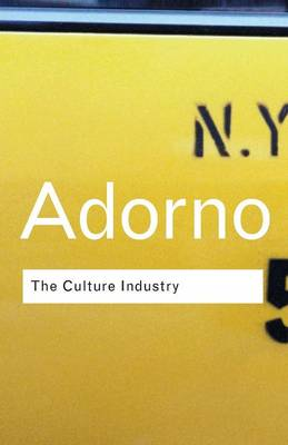 The Culture Industry: Selected Essays on Mass Culture - Routledge Classics (Paperback)