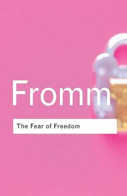 The Fear of Freedom - Routledge Classics (Paperback)