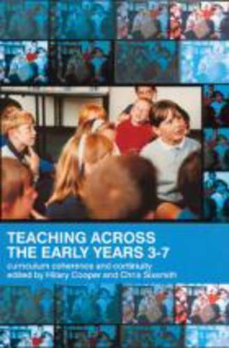Teaching Across the Early Years 3-7: Curriculum Coherence and Continuity (Paperback)