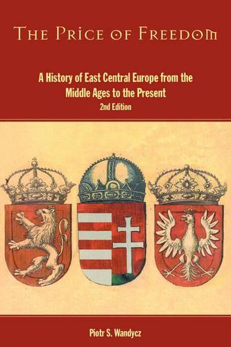 The Price of Freedom: A History of East Central Europe from the Middle Ages to the Present (Paperback)