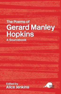 The Poems of Gerard Manley Hopkins: A Routledge Study Guide and Sourcebook - Routledge Guides to Literature (Paperback)
