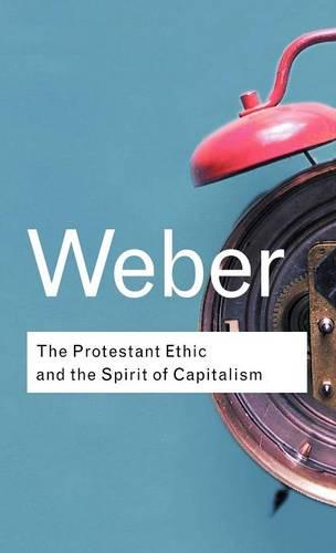 The Protestant Ethic and the Spirit of Capitalism - Routledge Classics (Hardback)