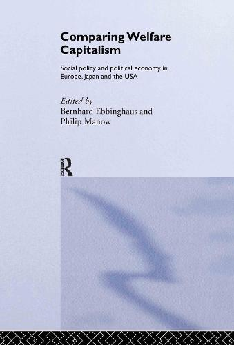 Comparing Welfare Capitalism: Social Policy and Political Economy in Europe, Japan and the USA - Routledge Studies in the Political Economy of the Welfare State (Hardback)