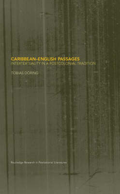 Caribbean-English Passages: Intertexuality in a Postcolonial Tradition - Routledge Research in Postcolonial Literatures (Hardback)