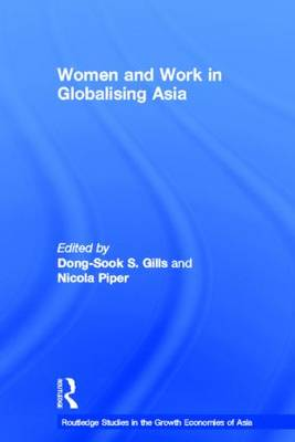 Women and Work in Globalizing Asia - Routledge Studies in the Growth Economies of Asia (Hardback)
