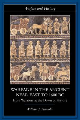 Warfare in the Ancient Near East to 1600 BC: Holy Warriors at the Dawn of History - Warfare and History (Paperback)