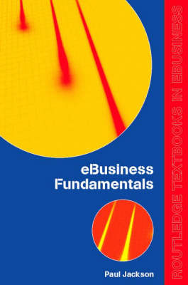 e-Business Fundamentals - Routledge eBusiness (Paperback)
