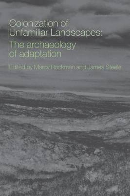 The Colonization of Unfamiliar Landscapes: The Archaeology of Adaptation (Paperback)