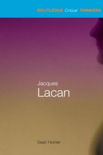 Jacques Lacan - Routledge Critical Thinkers (Paperback)