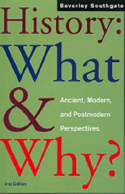 History: What and Why?: Ancient, Modern and Postmodern Perspectives (Paperback)