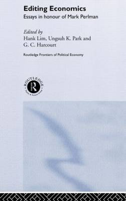Editing Economics: Essays in Honour of Mark Perlman - Routledge Frontiers of Political Economy (Hardback)