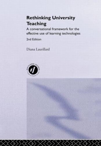 Rethinking University Teaching: A Conversational Framework for the Effective Use of Learning Technologies (Hardback)