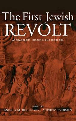 The First Jewish Revolt: Archaeology, History and Ideology (Hardback)