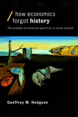 How Economics Forgot History: The Problem of Historical Specificity in Social Science - Economics as Social Theory (Paperback)