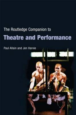 The Routledge Companion to Theatre and Performance - Routledge Companions (Paperback)