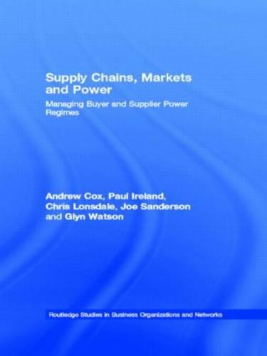 Supply Chains, Markets and Power: Managing Buyer and Supplier Power Regimes - Routledge Studies in Business Organizations and Networks (Hardback)
