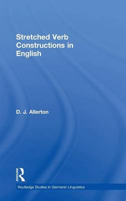 Stretched Verb Constructions in English - Routledge Studies in Germanic Linguistics (Hardback)
