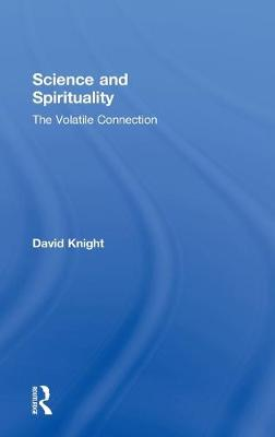 Science and Spirituality: The Volatile Connection (Hardback)
