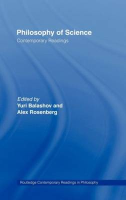 Philosophy of Science: Contemporary Readings - Routledge Contemporary Readings in Philosophy (Hardback)