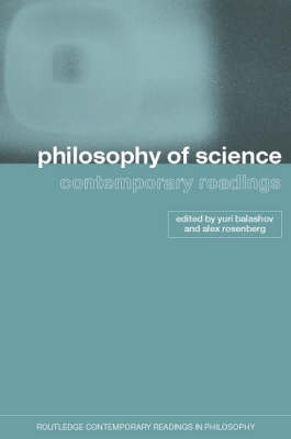 Philosophy of Science: Contemporary Readings - Routledge Contemporary Readings in Philosophy (Paperback)