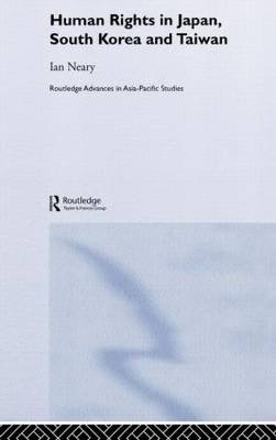 Human Rights in Japan, South Korea and Taiwan - Routledge Advances in Asia-Pacific Studies (Hardback)