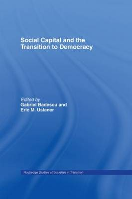 Social Capital and the Transition to Democracy - Routledge Studies of Societies in Transition (Hardback)