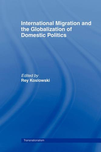 International Migration and Globalization of Domestic Politics - Routledge Research in Transnationalism (Hardback)