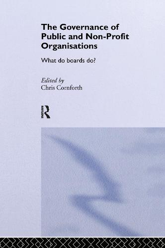 The Governance of Public and Non-Profit Organizations - Routledge Studies in the Management of Voluntary and Non-Profit Organizations (Hardback)