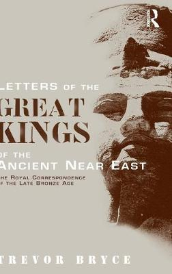 Letters of the Great Kings of the Ancient Near East: The Royal Correspondence of the Late Bronze Age (Hardback)