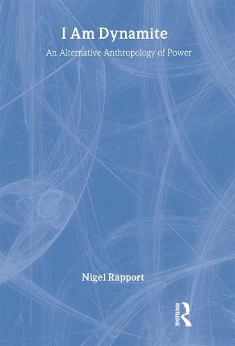 I Am Dynamite: An Alternative Anthropology of Power (Hardback)