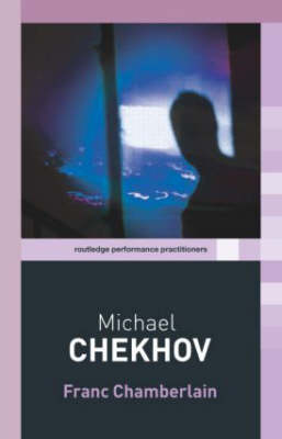Michael Chekhov - Routledge Performance Practitioners (Paperback)